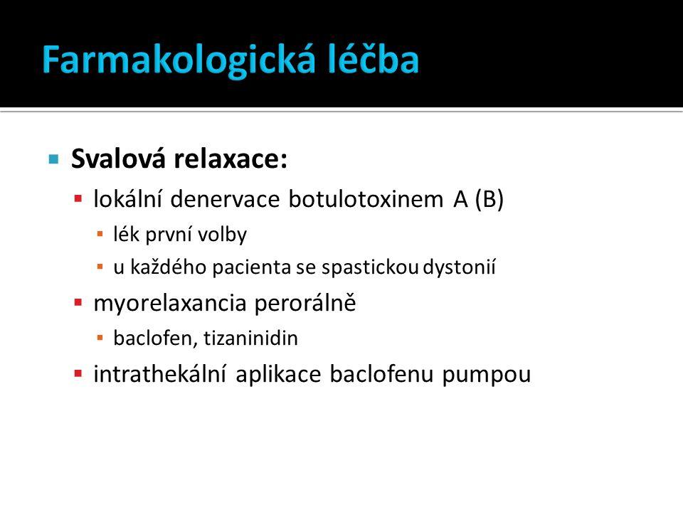  Svalová relaxace:  lokální denervace botulotoxinem A (B) ▪ lék první volby ▪ u každého pacienta se spastickou dystonií  myorelaxancia perorálně ▪ baclofen, tizaninidin  intrathekální aplikace baclofenu pumpou