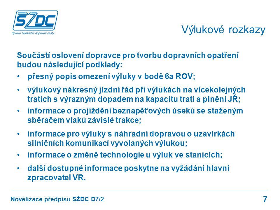 Součástí oslovení dopravce pro tvorbu dopravních opatření budou následující podklady: přesný popis omezení výluky v bodě 6a ROV; výlukový nákresný jízdní řád při výlukách na vícekolejných tratích s výrazným dopadem na kapacitu trati a plnění JŘ; informace o projíždění beznapěťových úseků se staženým sběračem vlaků závislé trakce; informace pro výluky s náhradní dopravou o uzavírkách silničních komunikací vyvolaných výlukou; informace o změně technologie u výluk ve stanicích; další dostupné informace poskytne na vyžádání hlavní zpracovatel VR.