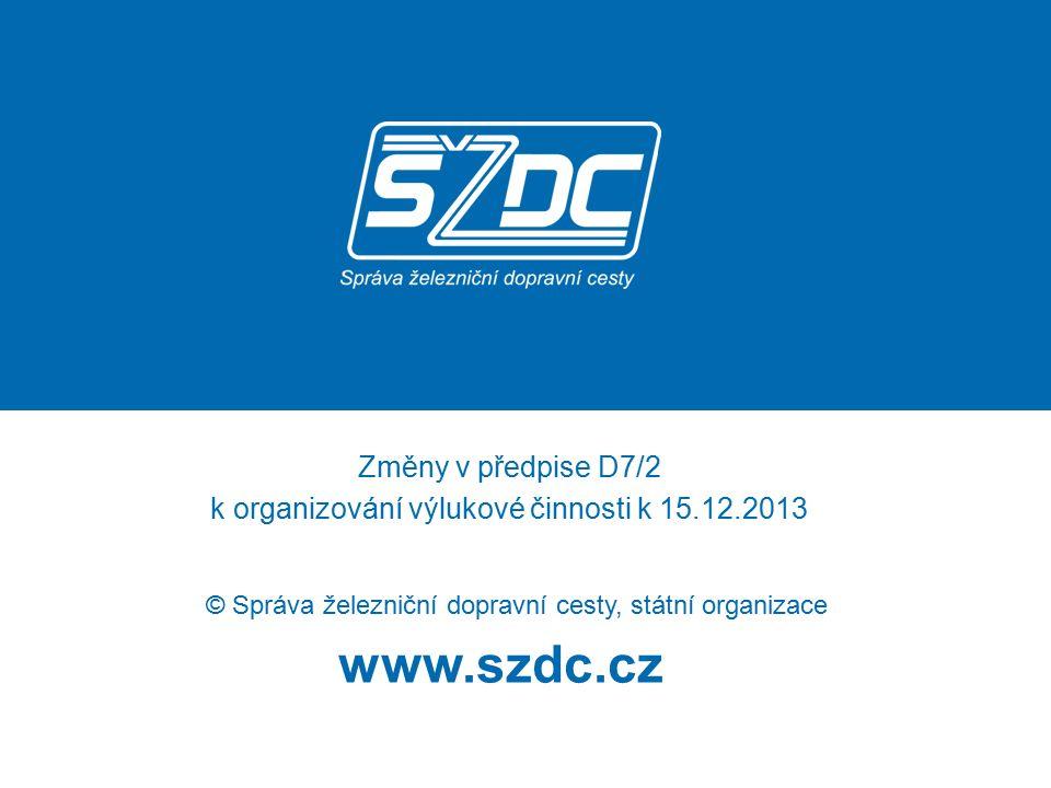 www.szdc.cz © Správa železniční dopravní cesty, státní organizace Změny v předpise D7/2 k organizování výlukové činnosti k 15.12.2013