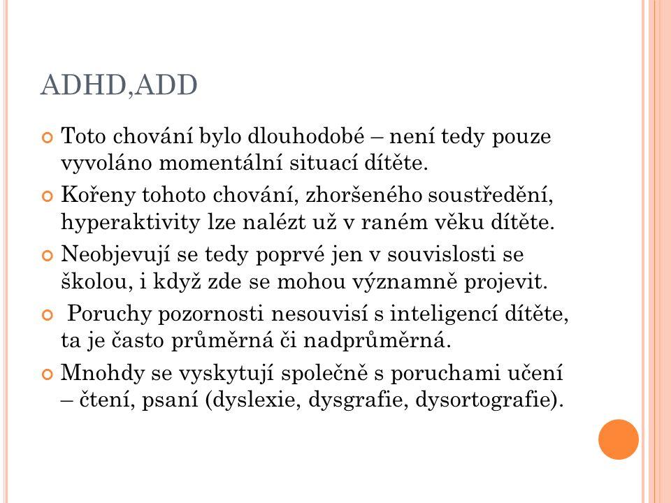 ADHD,ADD Toto chování bylo dlouhodobé – není tedy pouze vyvoláno momentální situací dítěte.