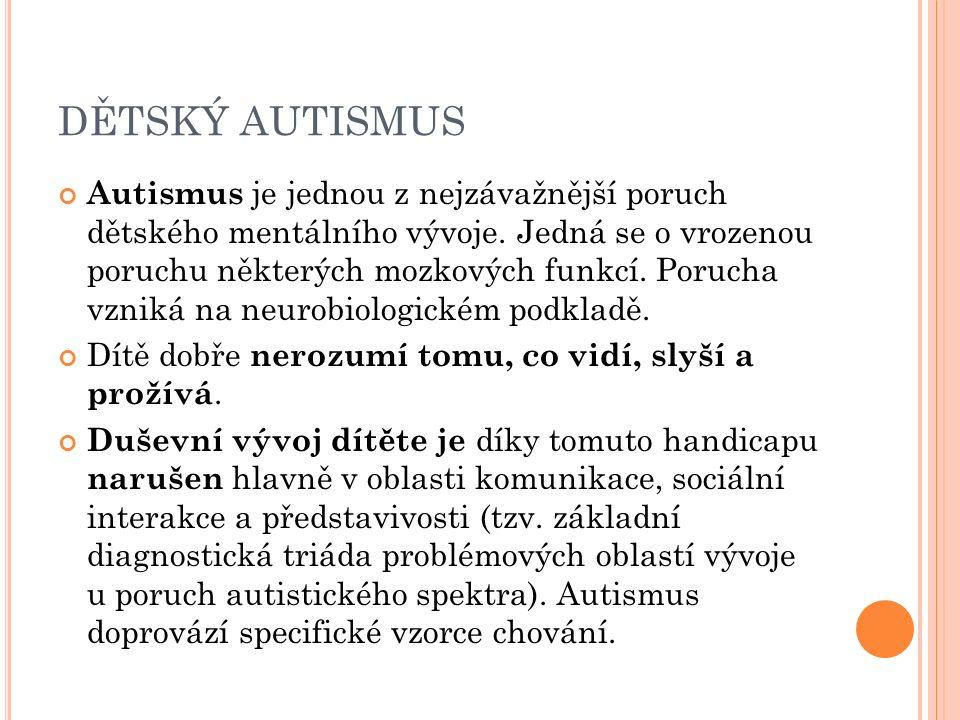 DĚTSKÝ AUTISMUS Autismus je jednou z nejzávažnější poruch dětského mentálního vývoje.