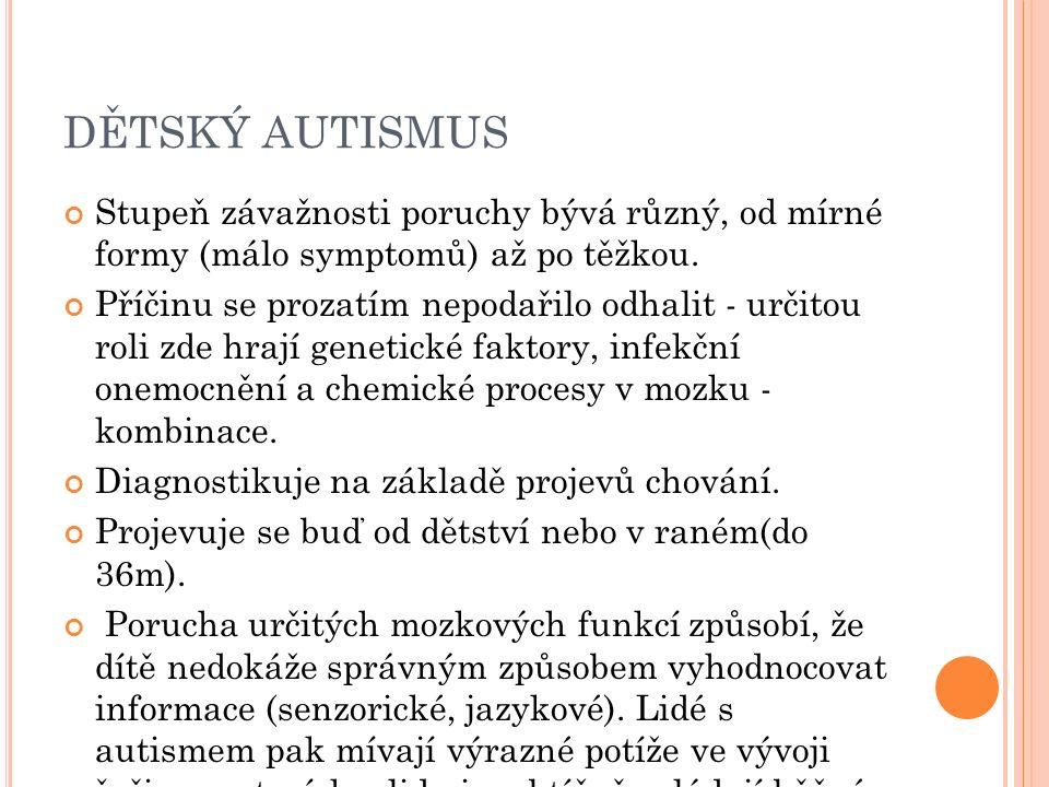 DĚTSKÝ AUTISMUS Stupeň závažnosti poruchy bývá různý, od mírné formy (málo symptomů) až po těžkou.