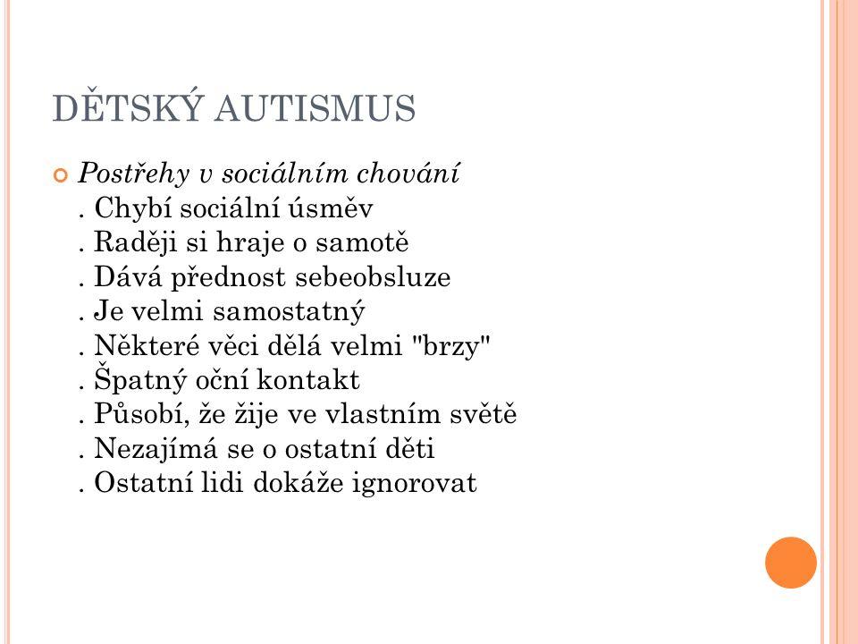 DĚTSKÝ AUTISMUS Postřehy v sociálním chování. Chybí sociální úsměv.