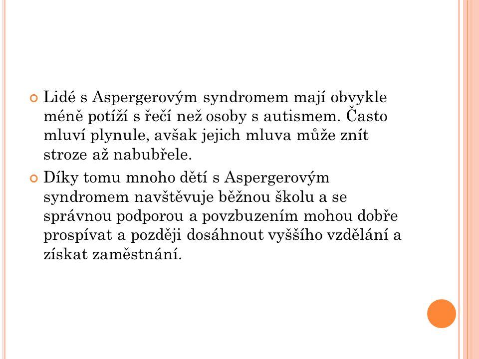Lidé s Aspergerovým syndromem mají obvykle méně potíží s řečí než osoby s autismem.