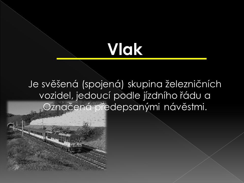 Vlak Je svěšená (spojená) skupina železničních vozidel, jedoucí podle jízdního řádu a Označená předepsanými návěstmi.