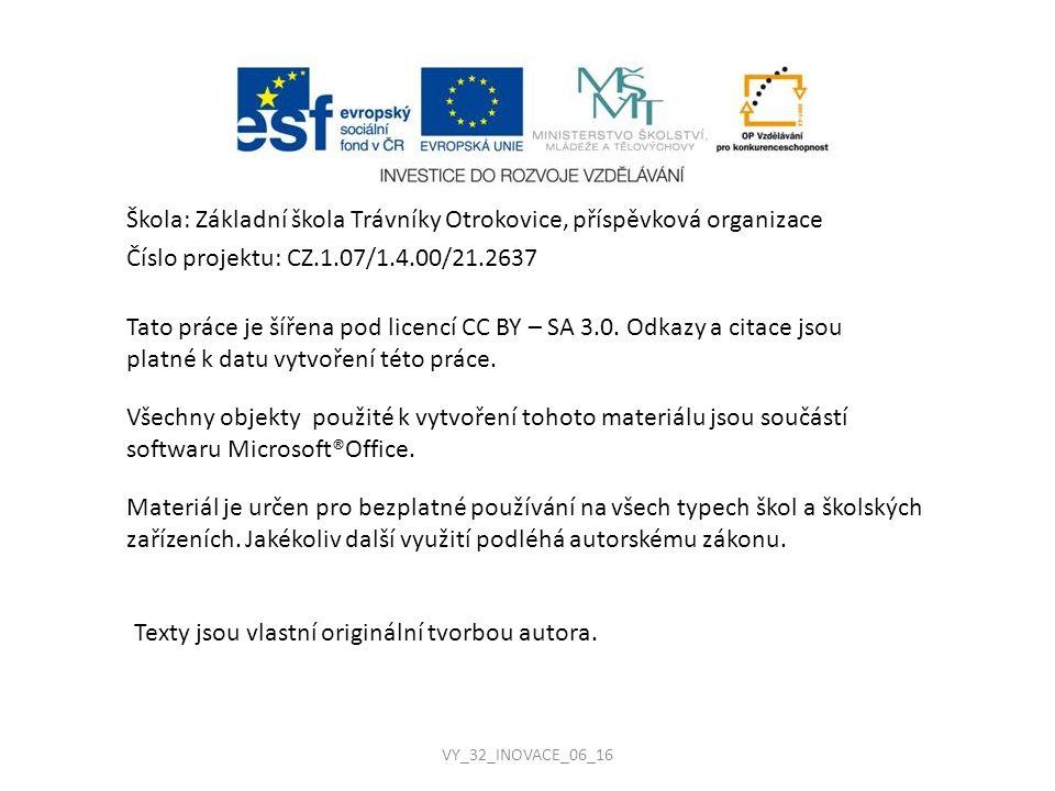 Škola: Základní škola Trávníky Otrokovice, příspěvková organizace Číslo projektu: CZ.1.07/1.4.00/21.2637 Tato práce je šířena pod licencí CC BY – SA 3.0.