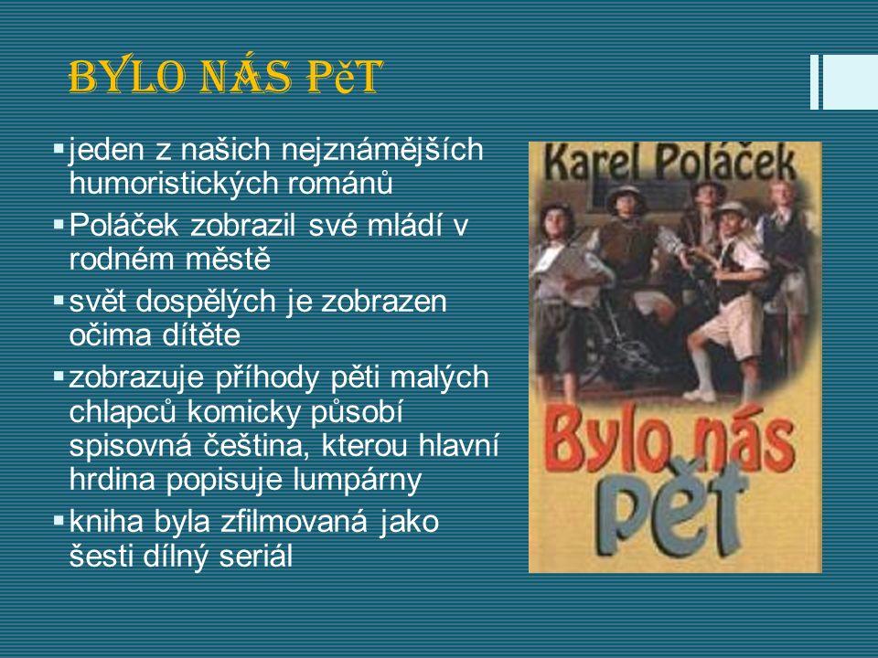 Bylo nás p ě t  jeden z našich nejznámějších humoristických románů  Poláček zobrazil své mládí v rodném městě  svět dospělých je zobrazen očima dít