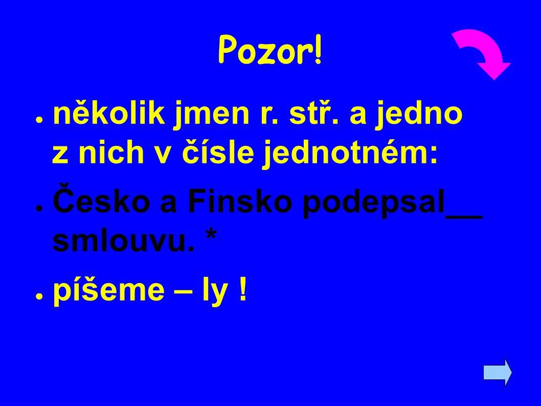 Pozor! ● několik jmen r. stř. a jedno z nich v čísle jednotném: ● Česko a Finsko podepsal__ smlouvu. * ● píšeme – ly !