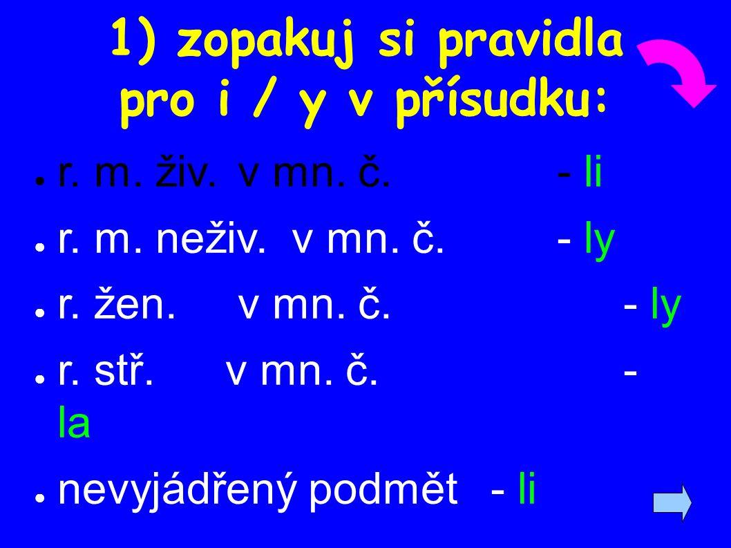 1) zopakuj si pravidla pro i / y v přísudku: ● r. m.
