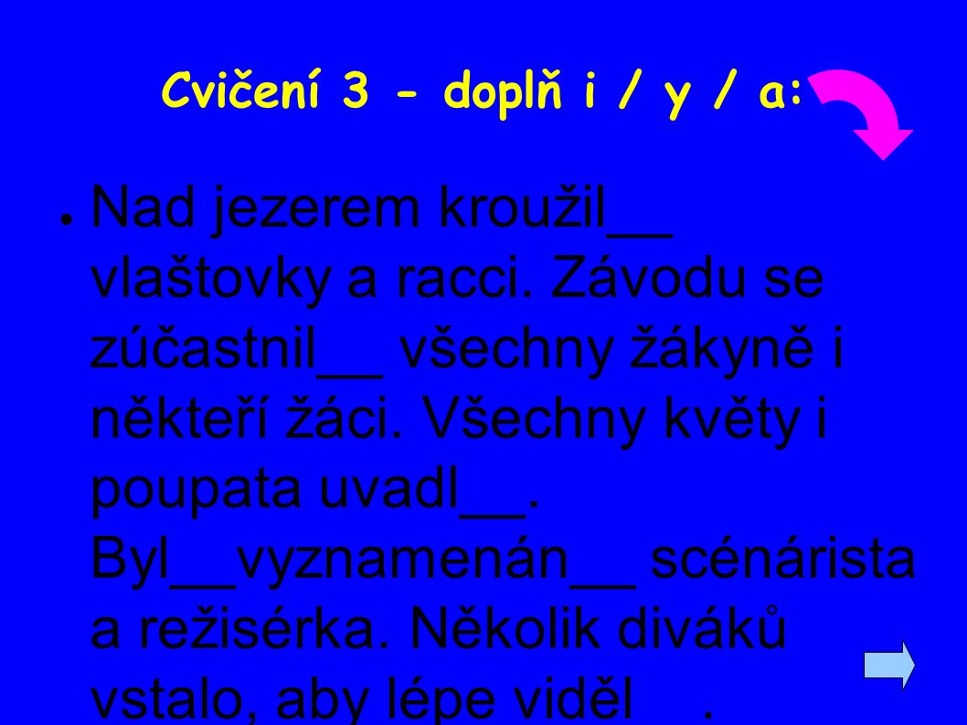 Cvičení 3 - doplň i / y / a: ● Nad jezerem kroužil__ vlaštovky a racci.