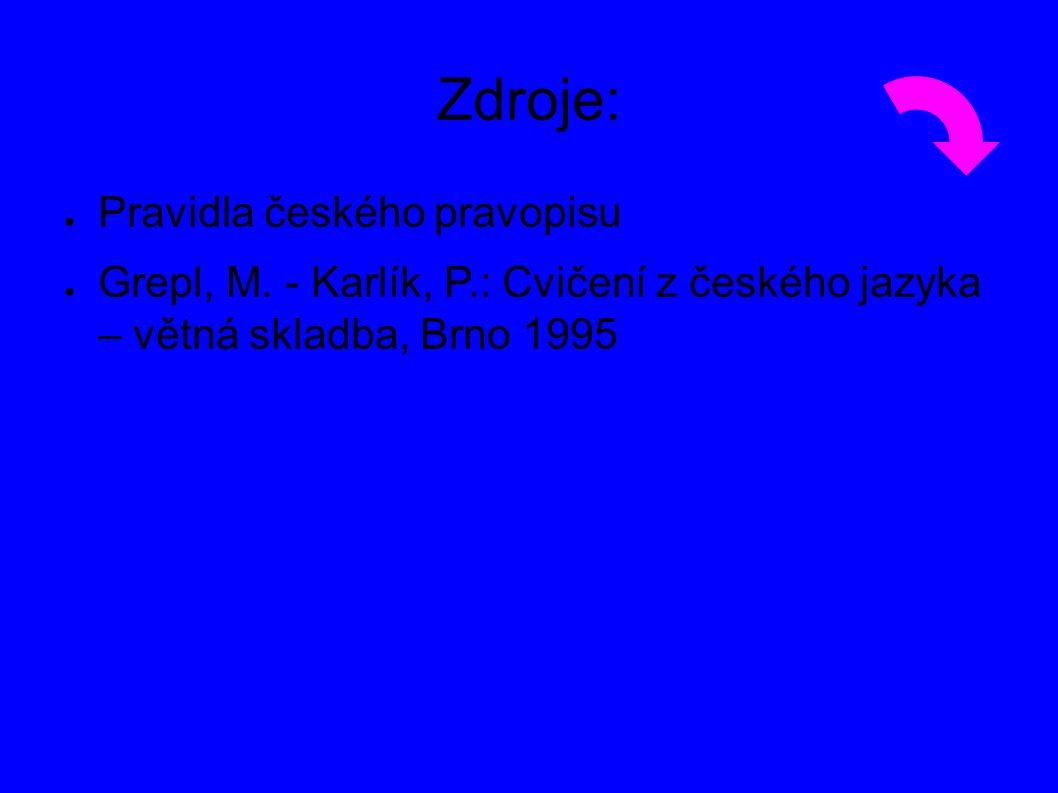 Zdroje: ● Pravidla českého pravopisu ● Grepl, M. - Karlík, P.: Cvičení z českého jazyka – větná skladba, Brno 1995