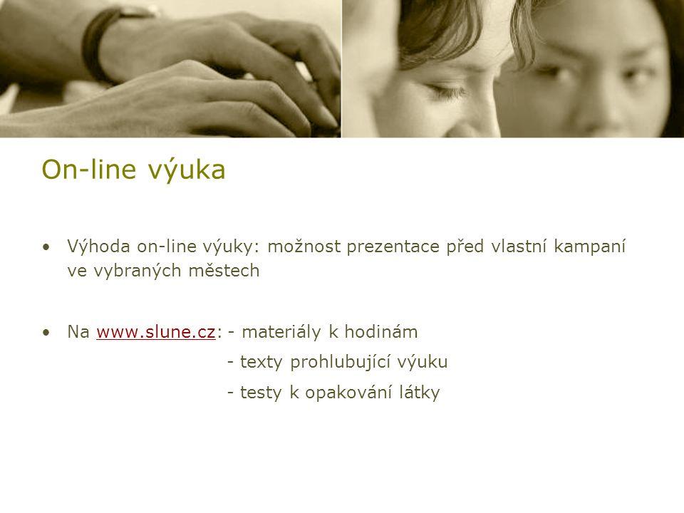 On-line výuka Výhoda on-line výuky: možnost prezentace před vlastní kampaní ve vybraných městech Na www.slune.cz: - materiály k hodinámwww.slune.cz -
