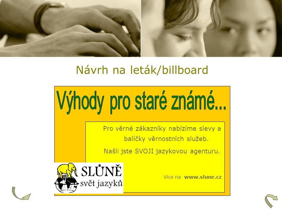 Návrh na leták/billboard Pro věrné zákazníky nabízíme slevy a balíčky věrnostních služeb. Našli jste SVOJI jazykovou agenturu. Více na www.slune.cz