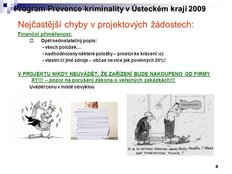 8 Program Prevence kriminality v Ústeckém kraji 2009 Nejčastější chyby v projektových žádostech: Finanční přiměřenost:  Opět nedostatečný popis: - vš