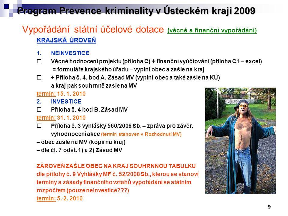 9 Program Prevence kriminality v Ústeckém kraji 2009 Vypořádání státní účelové dotace (věcné a finanční vypořádání) KRAJSKÁ ÚROVEŇ 1. NEINVESTICE  Vě