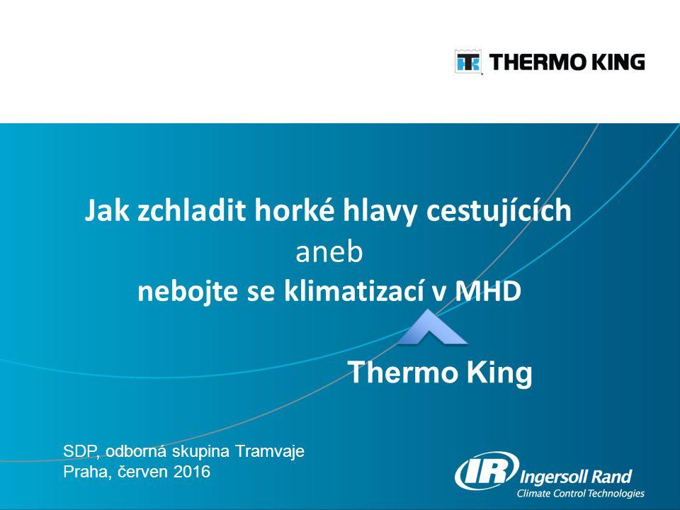 Jak zchladit horké hlavy cestujících aneb nebojte se klimatizací v MHD SDP, odborná skupina Tramvaje Praha, červen 2016 Thermo King
