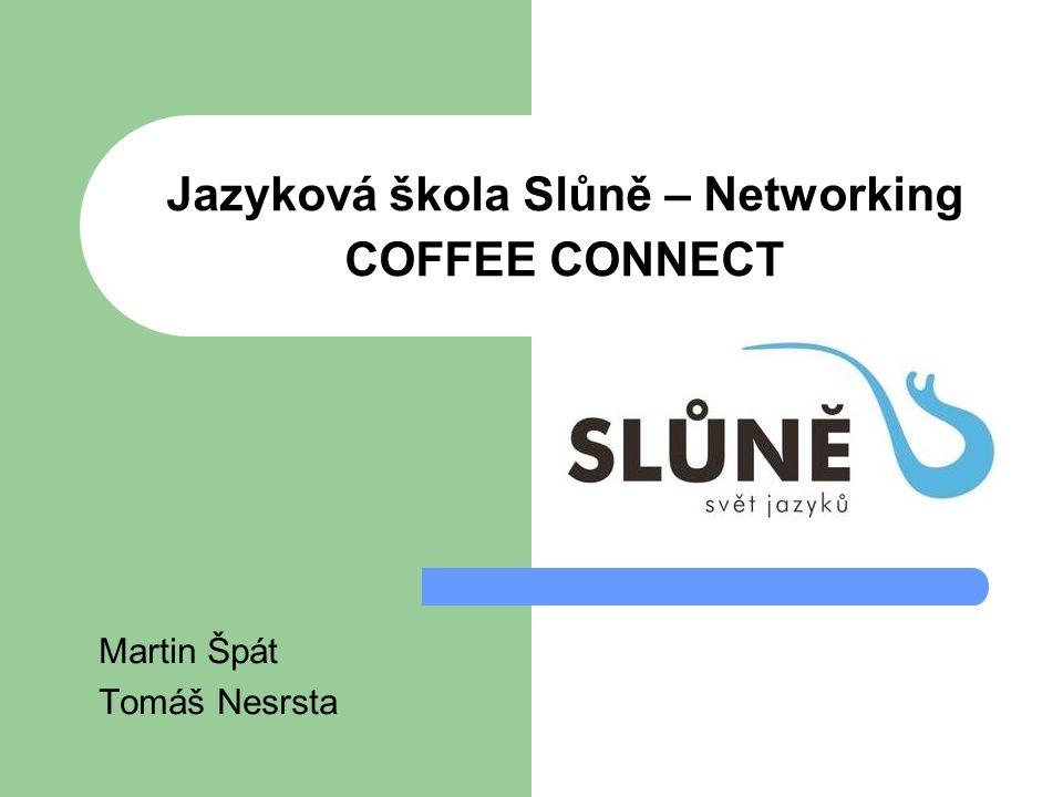 Jazyková škola Slůně – Networking COFFEE CONNECT Martin Špát Tomáš Nesrsta