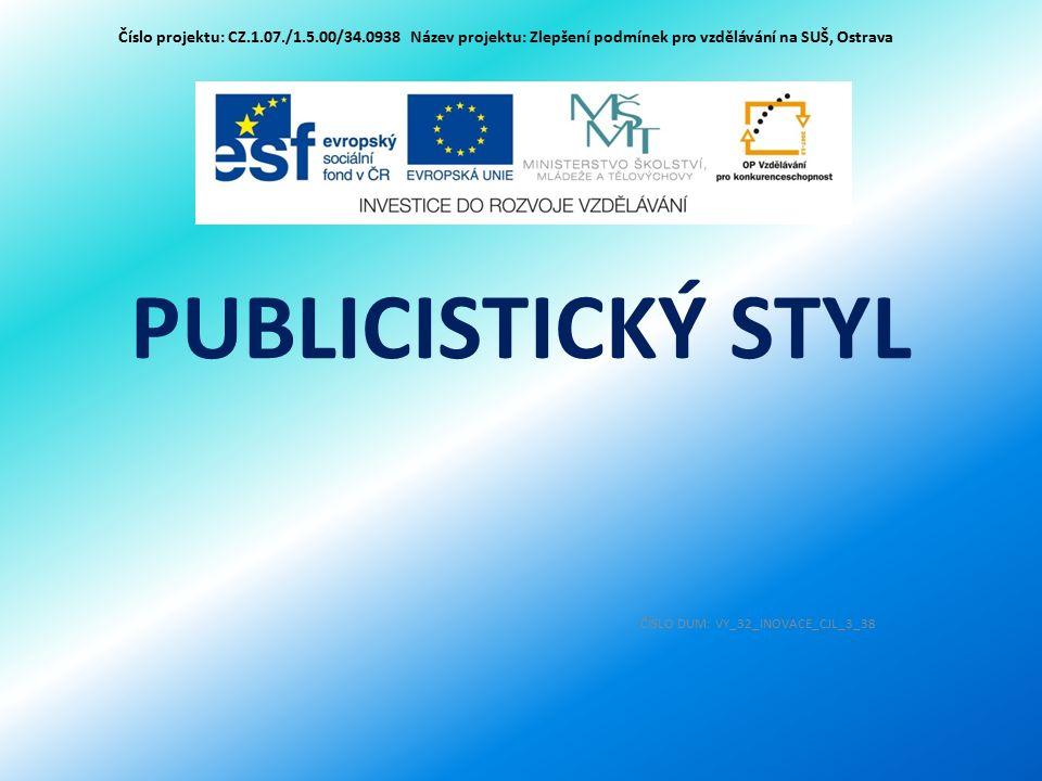 PUBLICISTICKÝ STYL ČÍSLO DUM: VY_32_INOVACE_CJL_3_38 Číslo projektu: CZ.1.07./1.5.00/34.0938 Název projektu: Zlepšení podmínek pro vzdělávání na SUŠ,
