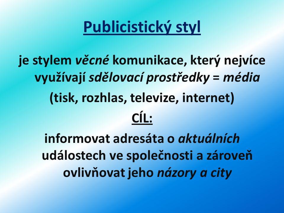 Publicistický styl je stylem věcné komunikace, který nejvíce využívají sdělovací prostředky = média (tisk, rozhlas, televize, internet) CÍL: informova