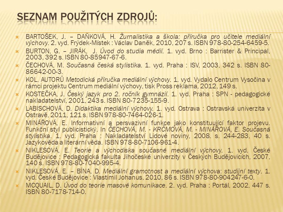 BARTOŠEK, J. – DAŇKOVÁ, H. Žurnalistika a škola: příručka pro učitele mediální výchovy.