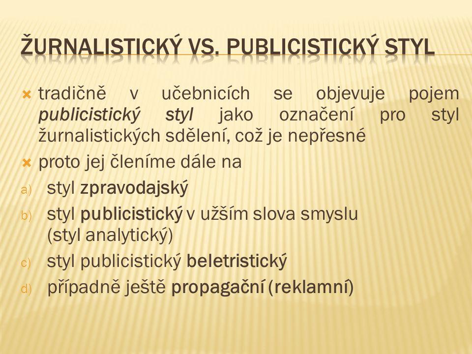  tradičně v učebnicích se objevuje pojem publicistický styl jako označení pro styl žurnalistických sdělení, což je nepřesné  proto jej členíme dále na a) styl zpravodajský b) styl publicistický v užším slova smyslu (styl analytický) c) styl publicistický beletristický d) případně ještě propagační (reklamní)