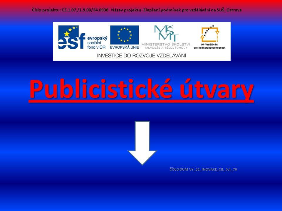 Publicistické útvary ČÍSLO DUM VY_32_INOVACE_CJL_3,4_70 Číslo projektu: CZ.1.07./1.5.00/34.0938 Název projektu: Zlepšení podmínek pro vzdělávání na SUŠ, Ostrava