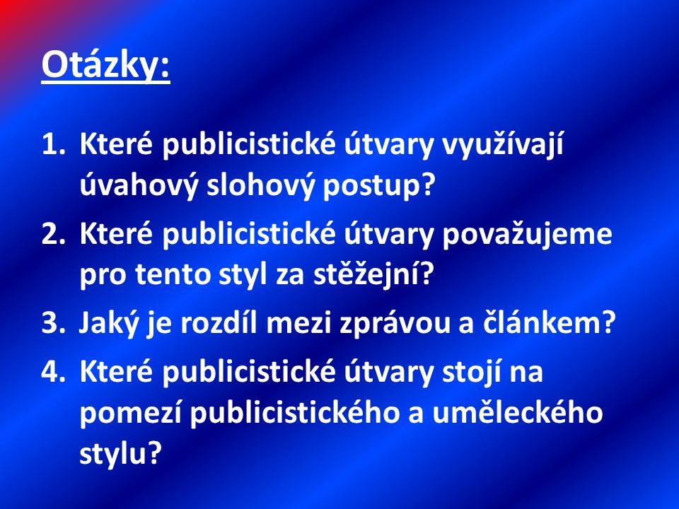 Otázky: 1.Které publicistické útvary využívají úvahový slohový postup.