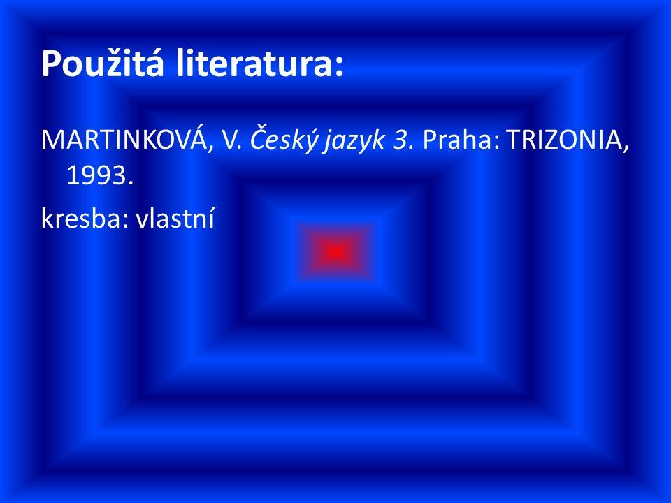 Použitá literatura: MARTINKOVÁ, V. Český jazyk 3. Praha: TRIZONIA, 1993. kresba: vlastní