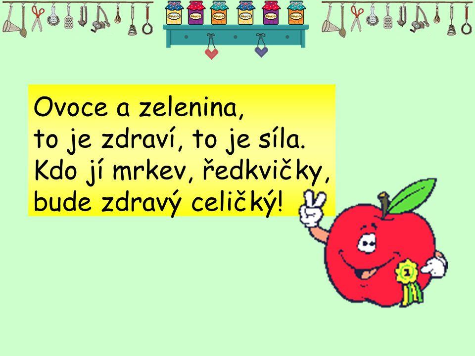 Ovoce a zelenina, to je zdraví, to je síla. Kdo jí mrkev, ředkvičky, bude zdravý celičký!