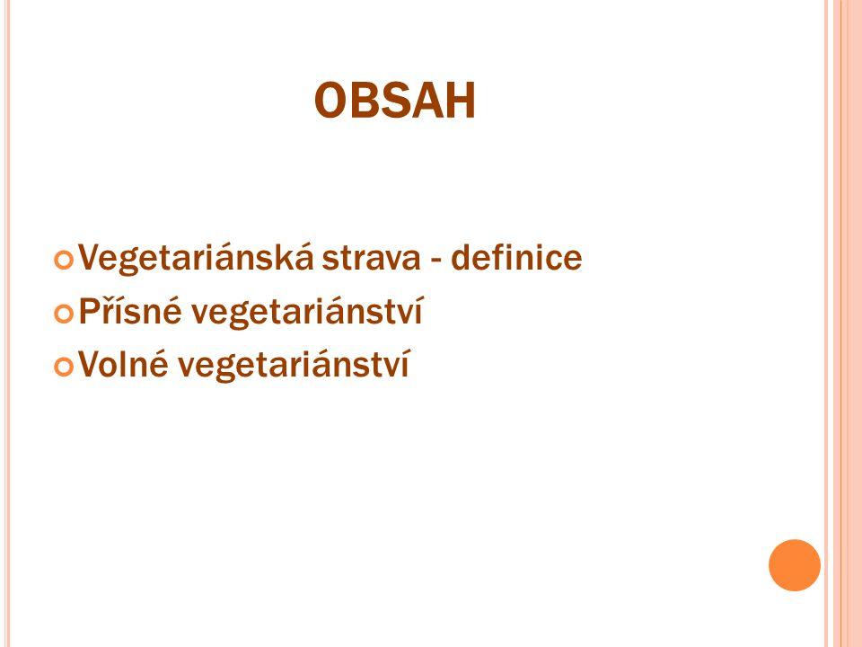 OBSAH Vegetariánská strava - definice Přísné vegetariánství Volné vegetariánství