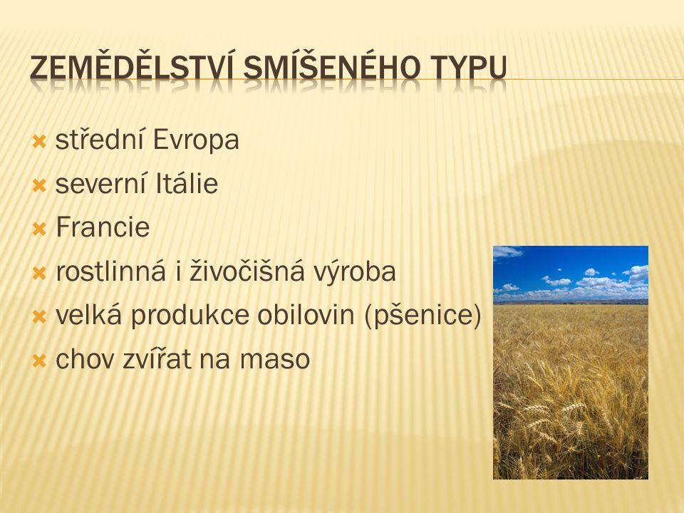  střední Evropa  severní Itálie  Francie  rostlinná i živočišná výroba  velká produkce obilovin (pšenice)  chov zvířat na maso