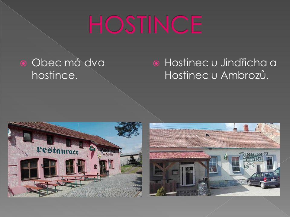  Obec má dva hostince.  Hostinec u Jindřicha a Hostinec u Ambrozů.