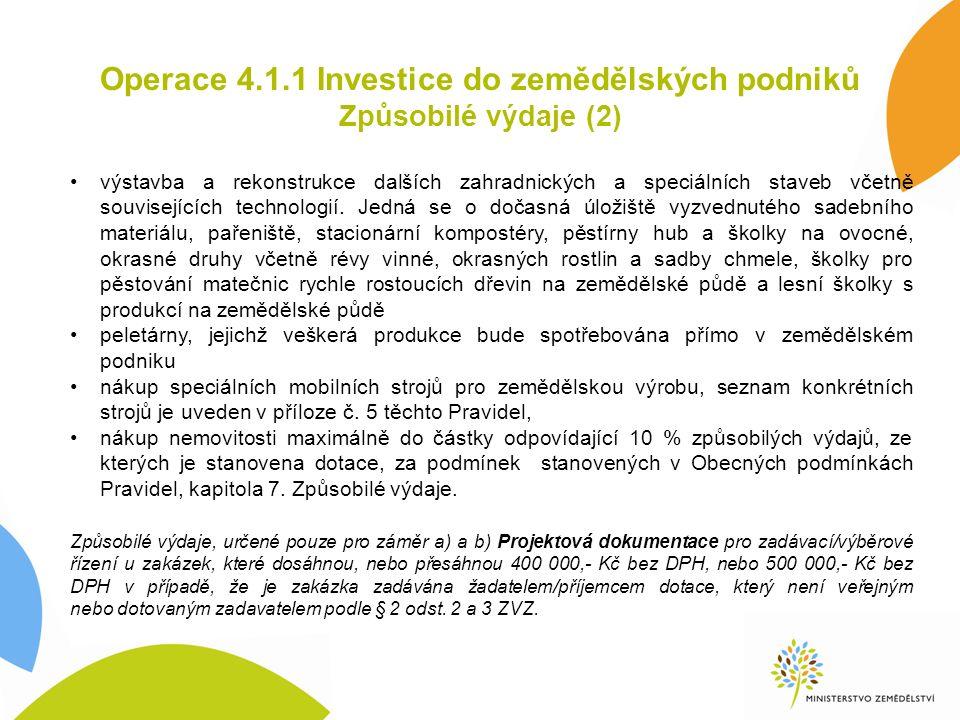 Operace 4.1.1 Investice do zemědělských podniků Způsobilé výdaje (2) výstavba a rekonstrukce dalších zahradnických a speciálních staveb včetně souvisejících technologií.