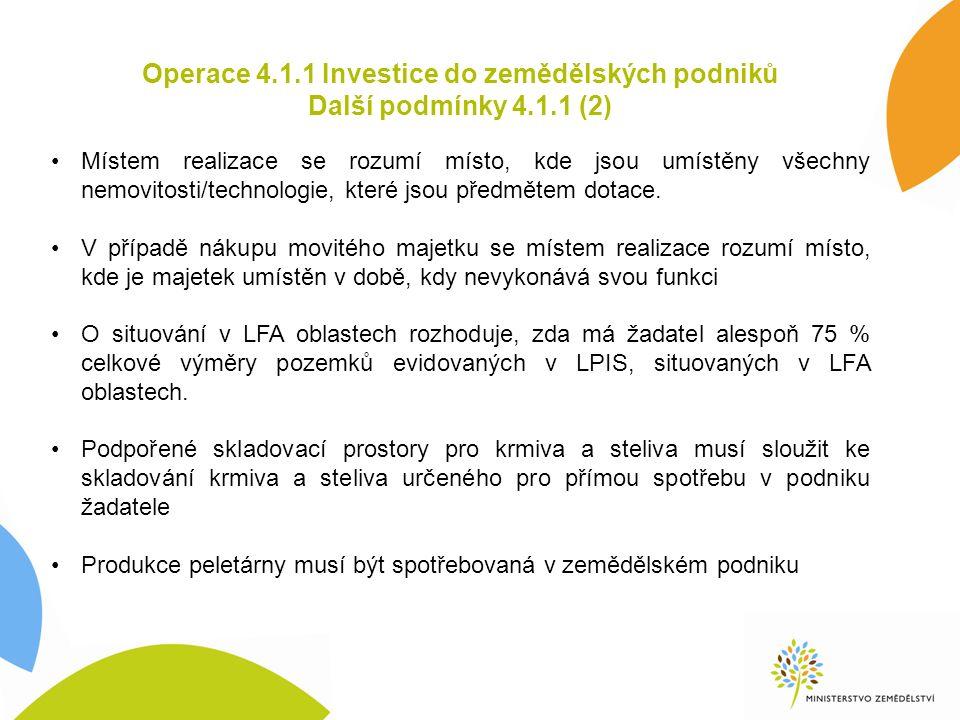 Operace 4.1.1 Investice do zemědělských podniků Další podmínky 4.1.1 (2) Místem realizace se rozumí místo, kde jsou umístěny všechny nemovitosti/technologie, které jsou předmětem dotace.