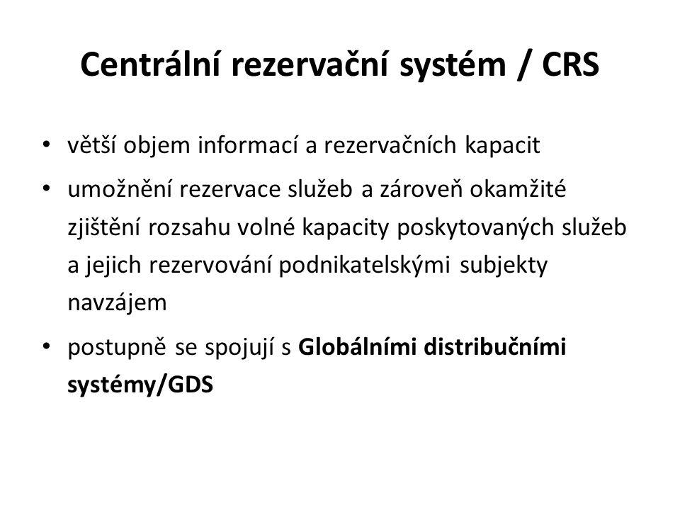 Centrální rezervační systém / CRS větší objem informací a rezervačních kapacit umožnění rezervace služeb a zároveň okamžité zjištění rozsahu volné kapacity poskytovaných služeb a jejich rezervování podnikatelskými subjekty navzájem postupně se spojují s Globálními distribučními systémy/GDS