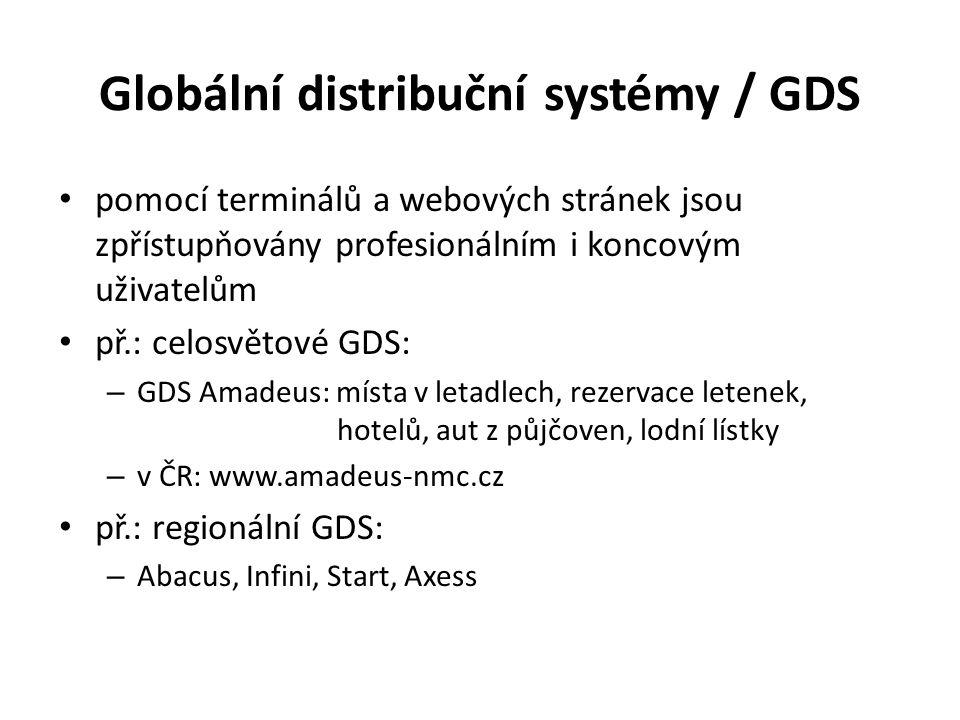 Globální distribuční systémy / GDS pomocí terminálů a webových stránek jsou zpřístupňovány profesionálním i koncovým uživatelům př.: celosvětové GDS: – GDS Amadeus: místa v letadlech, rezervace letenek, hotelů, aut z půjčoven, lodní lístky – v ČR: www.amadeus-nmc.cz př.: regionální GDS: – Abacus, Infini, Start, Axess