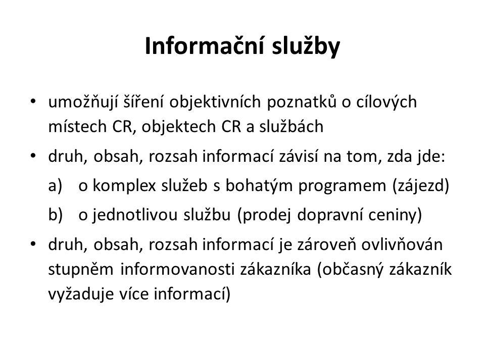 Informační služby umožňují šíření objektivních poznatků o cílových místech CR, objektech CR a službách druh, obsah, rozsah informací závisí na tom, zda jde: a)o komplex služeb s bohatým programem (zájezd) b)o jednotlivou službu (prodej dopravní ceniny) druh, obsah, rozsah informací je zároveň ovlivňován stupněm informovanosti zákazníka (občasný zákazník vyžaduje více informací)
