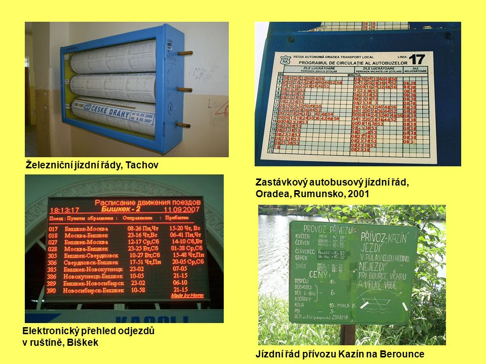 Zastávkový autobusový jízdní řád, Oradea, Rumunsko, 2001 Železniční jízdní řády, Tachov Elektronický přehled odjezdů v ruštině, Biškek Jízdní řád přívozu Kazín na Berounce