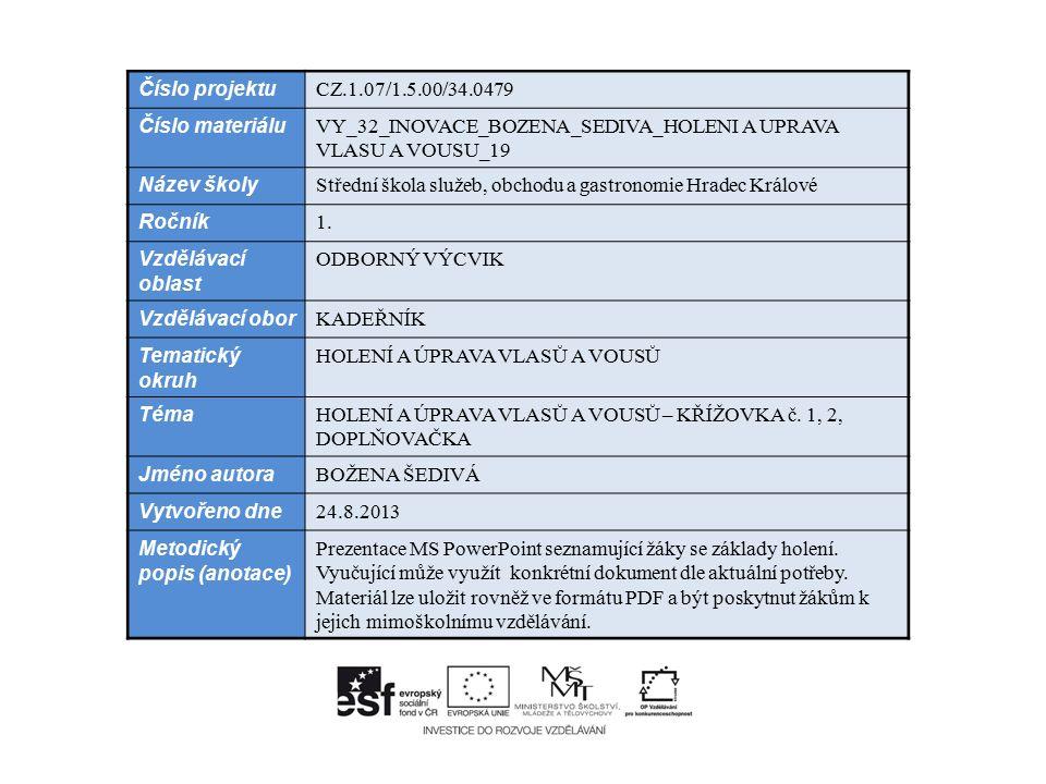 Číslo projektu CZ.1.07/1.5.00/34.0479 Číslo materiálu VY_32_INOVACE_BOZENA_SEDIVA_HOLENI A UPRAVA VLASU A VOUSU_19 Název školy Střední škola služeb, obchodu a gastronomie Hradec Králové Ročník 1.