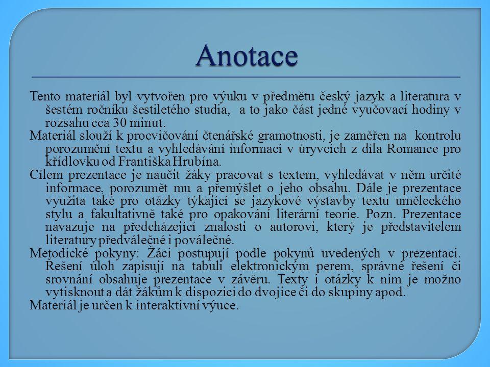 Tento materiál byl vytvořen pro výuku v předmětu český jazyk a literatura v šestém ročníku šestiletého studia, a to jako část jedné vyučovací hodiny v rozsahu cca 30 minut.