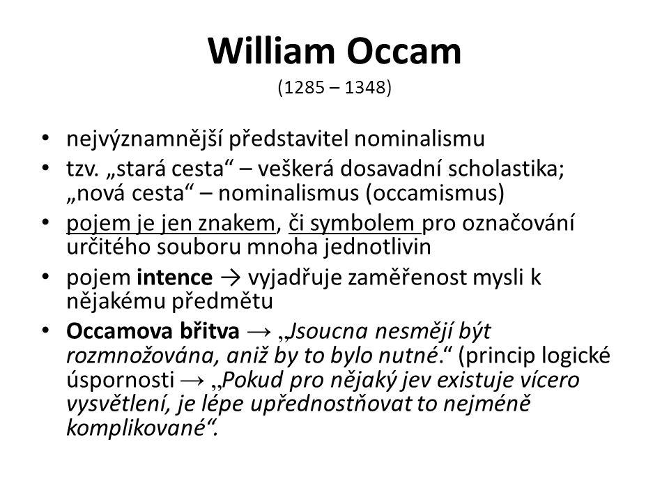 William Occam (1285 – 1348) nejvýznamnější představitel nominalismu tzv.