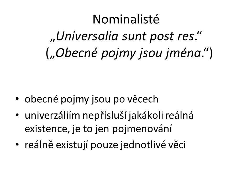 """Nominalisté """"Universalia sunt post res. (""""Obecné pojmy jsou jména. ) obecné pojmy jsou po věcech univerzáliím nepřísluší jakákoli reálná existence, je to jen pojmenování reálně existují pouze jednotlivé věci"""