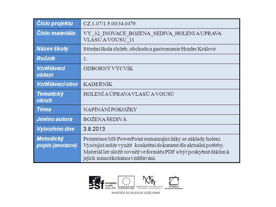 Číslo projektu CZ.1.07/1.5.00/34.0479 Číslo materiálu VY_32_INOVACE_BOZENA_SEDIVA_HOLENI A UPRAVA VLASU A VOUSU_11 Název školy Střední škola služeb, obchodu a gastronomie Hradec Králové Ročník 1.