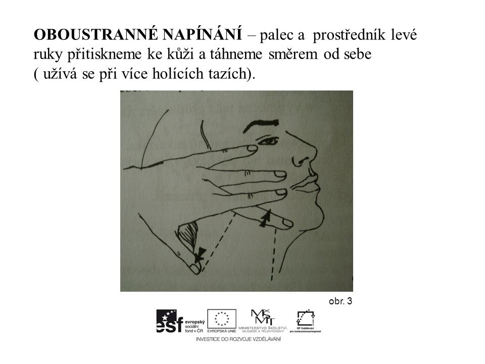 OBOUSTRANNÉ NAPÍNÁNÍ – palec a prostředník levé ruky přitiskneme ke kůži a táhneme směrem od sebe ( užívá se při více holících tazích).