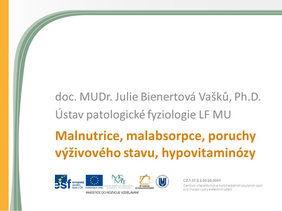 CZ.1.07/2.2.00/28.0041 Centrum interaktivních a multimediálních studijních opor pro inovaci výuky a efektivní učení Malnutrice, malabsorpce, poruchy výživového stavu, hypovitaminózy doc.