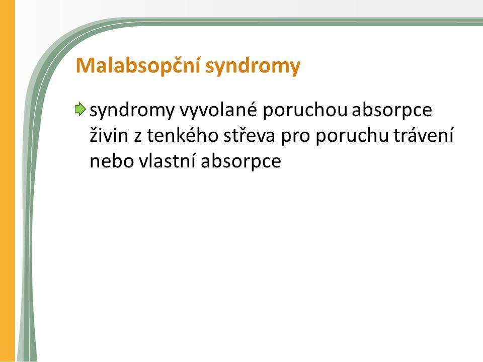 Malabsopční syndromy syndromy vyvolané poruchou absorpce živin z tenkého střeva pro poruchu trávení nebo vlastní absorpce
