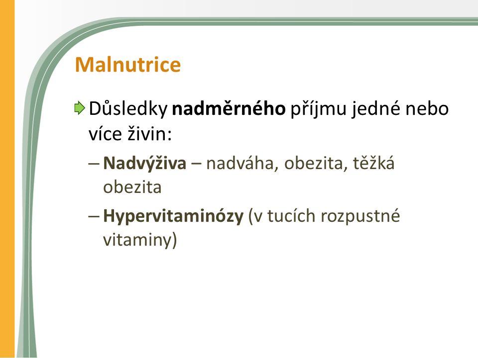 Malnutrice Důsledky nadměrného příjmu jedné nebo více živin: – Nadvýživa – nadváha, obezita, těžká obezita – Hypervitaminózy (v tucích rozpustné vitam