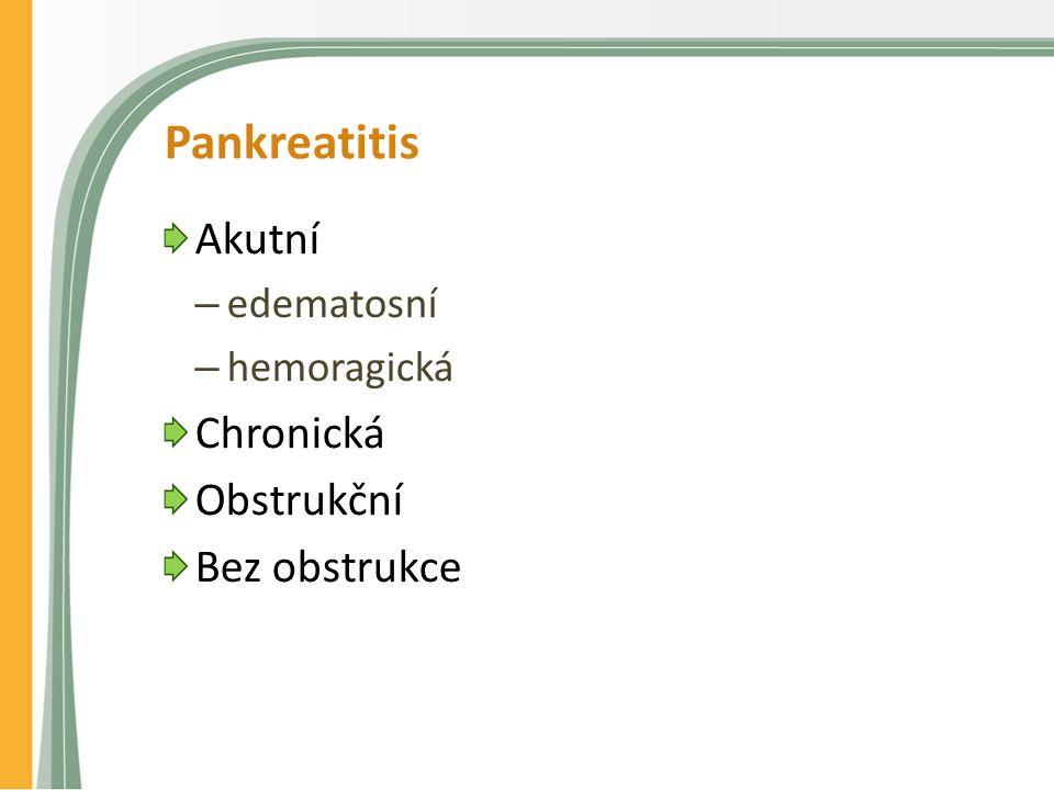 Pankreatitis Akutní – edematosní – hemoragická Chronická Obstrukční Bez obstrukce