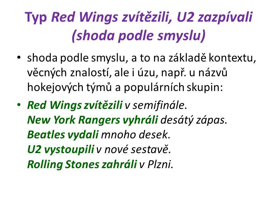 Typ Red Wings zvítězili, U2 zazpívali (shoda podle smyslu) shoda podle smyslu, a to na základě kontextu, věcných znalostí, ale i úzu, např.