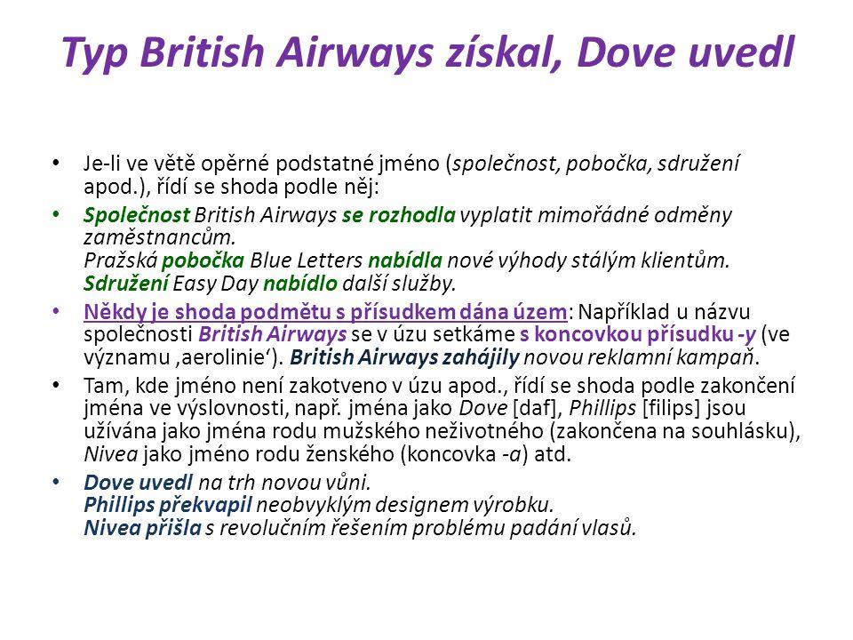 Typ British Airways získal, Dove uvedl Je-li ve větě opěrné podstatné jméno (společnost, pobočka, sdružení apod.), řídí se shoda podle něj: Společnost British Airways se rozhodla vyplatit mimořádné odměny zaměstnancům.